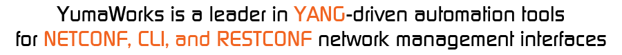 YumaWorks is a leader in YANG-driven automation tools for NETCONF, CLI, and RESTCONF network management interfaces